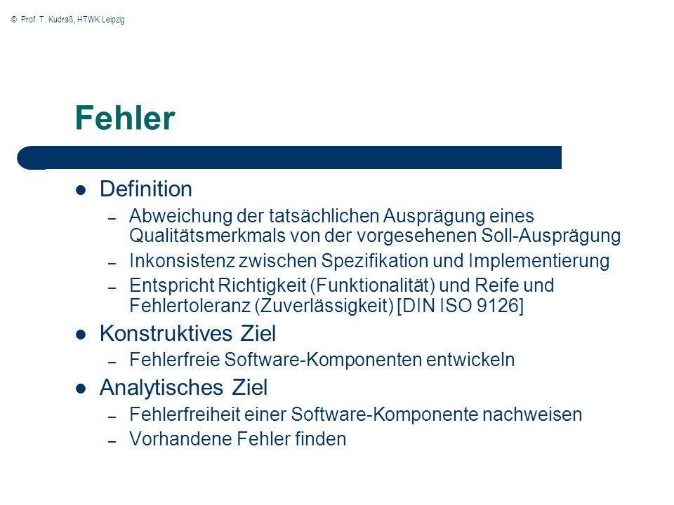 © Prof. T. Kudraß, HTWK Leipzig Fehler Definition – Abweichung der tatsächlichen Ausprägung eines Qualitätsmerkmals von der vorgesehenen Soll-Ausprägu