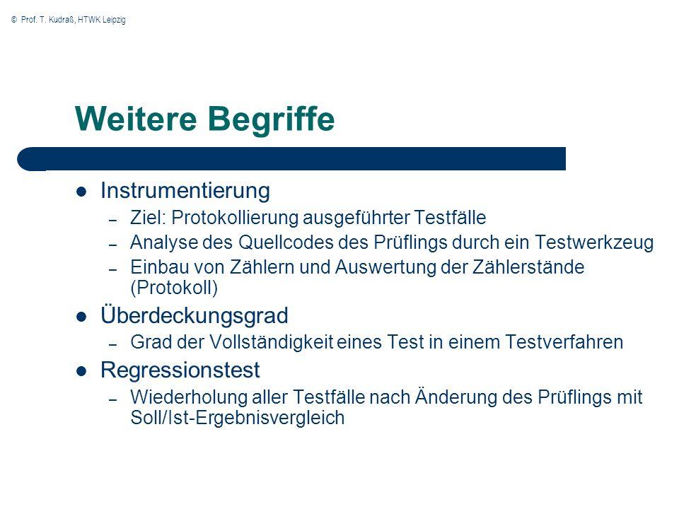 © Prof. T. Kudraß, HTWK Leipzig Weitere Begriffe Instrumentierung – Ziel: Protokollierung ausgeführter Testfälle – Analyse des Quellcodes des Prüfling