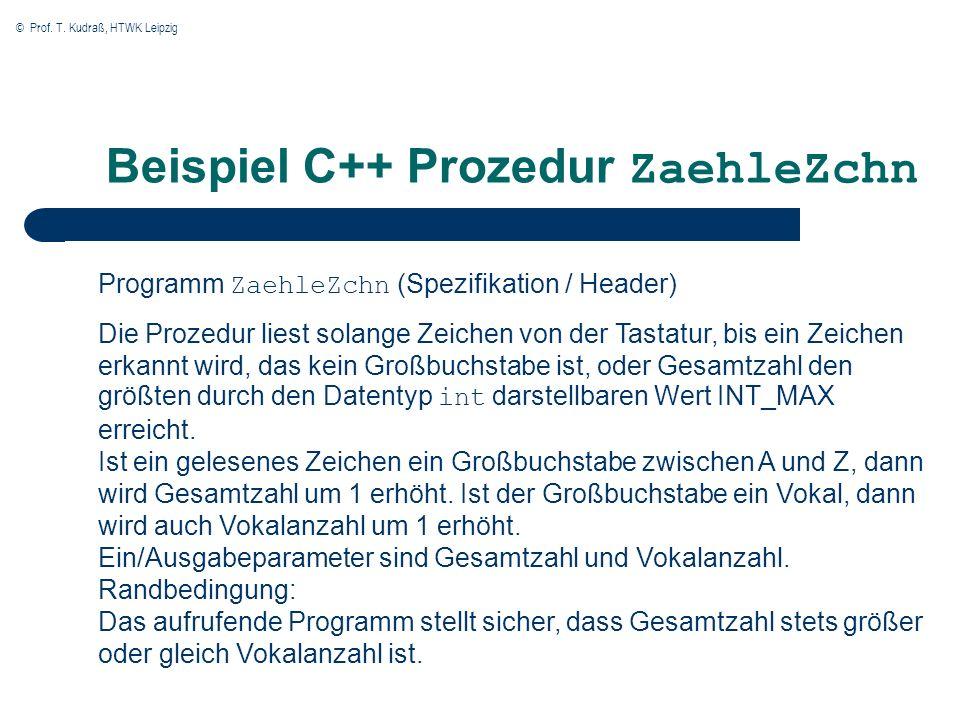 © Prof. T. Kudraß, HTWK Leipzig Beispiel C++ Prozedur ZaehleZchn Programm ZaehleZchn (Spezifikation / Header) Die Prozedur liest solange Zeichen von d