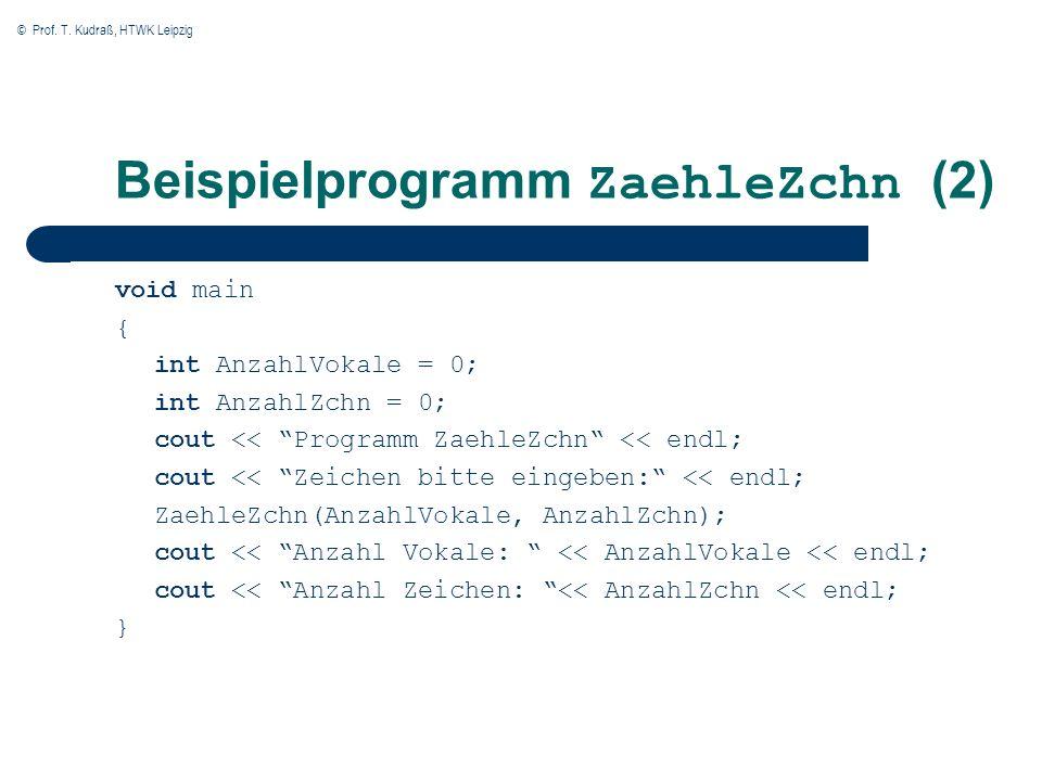© Prof. T. Kudraß, HTWK Leipzig Beispielprogramm ZaehleZchn (2) void main { int AnzahlVokale = 0; int AnzahlZchn = 0; cout << Programm ZaehleZchn << e