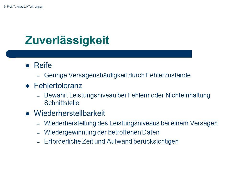 © Prof. T. Kudraß, HTWK Leipzig Zuverlässigkeit Reife – Geringe Versagenshäufigkeit durch Fehlerzustände Fehlertoleranz – Bewahrt Leistungsniveau bei