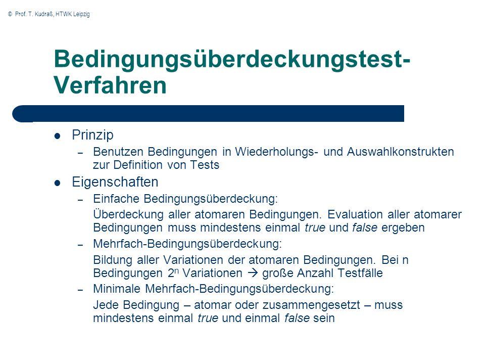 © Prof. T. Kudraß, HTWK Leipzig Bedingungsüberdeckungstest- Verfahren Prinzip – Benutzen Bedingungen in Wiederholungs- und Auswahlkonstrukten zur Defi