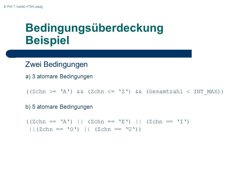 © Prof. T. Kudraß, HTWK Leipzig Bedingungsüberdeckung Beispiel Zwei Bedingungen a) 3 atomare Bedingungen ((Zchn >= A) && (Zchn <= Z) && (Gesamtzahl <