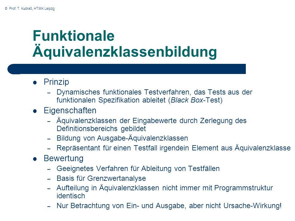 © Prof. T. Kudraß, HTWK Leipzig Funktionale Äquivalenzklassenbildung Prinzip – Dynamisches funktionales Testverfahren, das Tests aus der funktionalen