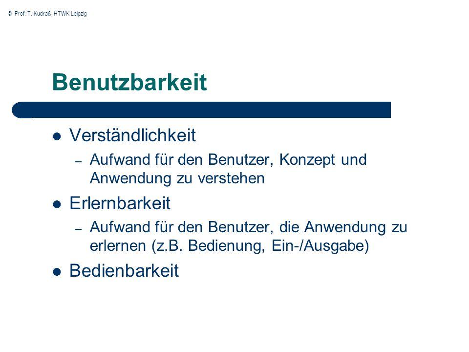 © Prof. T. Kudraß, HTWK Leipzig Benutzbarkeit Verständlichkeit – Aufwand für den Benutzer, Konzept und Anwendung zu verstehen Erlernbarkeit – Aufwand