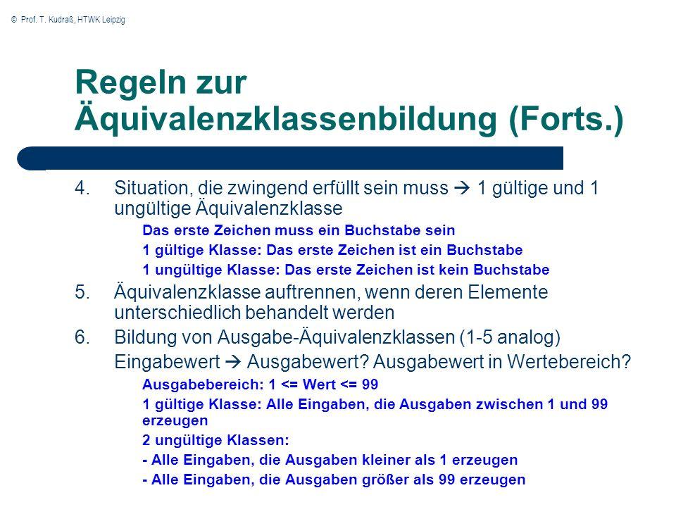 © Prof. T. Kudraß, HTWK Leipzig Regeln zur Äquivalenzklassenbildung (Forts.) 4.Situation, die zwingend erfüllt sein muss 1 gültige und 1 ungültige Äqu