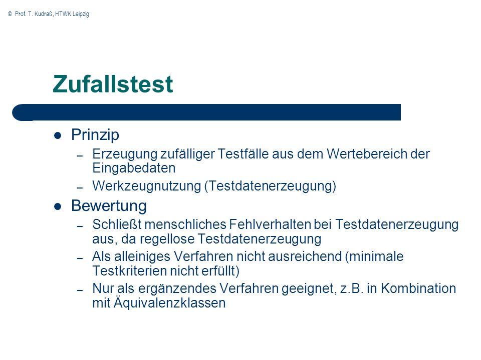 © Prof. T. Kudraß, HTWK Leipzig Zufallstest Prinzip – Erzeugung zufälliger Testfälle aus dem Wertebereich der Eingabedaten – Werkzeugnutzung (Testdate