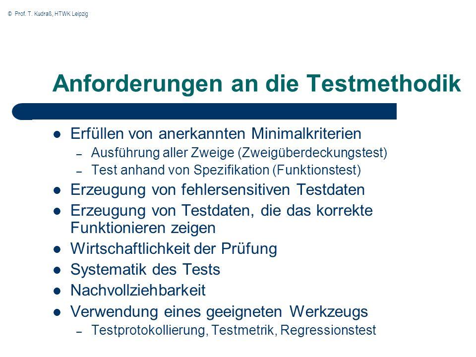 © Prof. T. Kudraß, HTWK Leipzig Anforderungen an die Testmethodik Erfüllen von anerkannten Minimalkriterien – Ausführung aller Zweige (Zweigüberdeckun