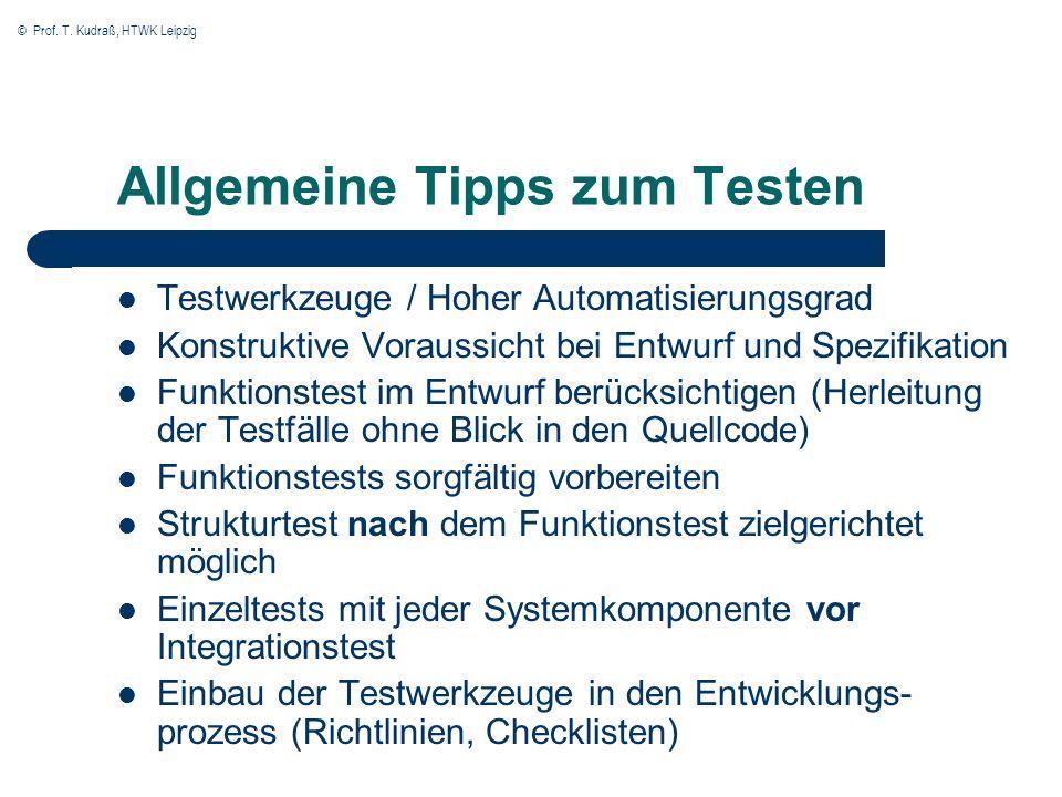 © Prof. T. Kudraß, HTWK Leipzig Allgemeine Tipps zum Testen Testwerkzeuge / Hoher Automatisierungsgrad Konstruktive Voraussicht bei Entwurf und Spezif
