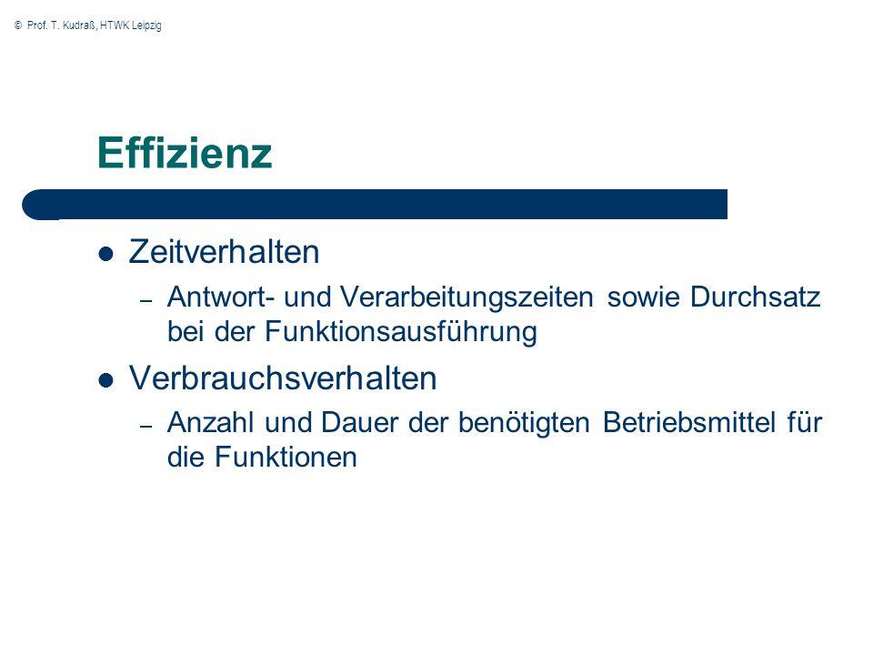 © Prof. T. Kudraß, HTWK Leipzig Effizienz Zeitverhalten – Antwort- und Verarbeitungszeiten sowie Durchsatz bei der Funktionsausführung Verbrauchsverha