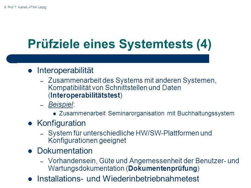 © Prof. T. Kudraß, HTWK Leipzig Prüfziele eines Systemtests (4) Interoperabilität – Zusammenarbeit des Systems mit anderen Systemen, Kompatibilität vo