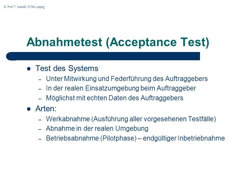 © Prof. T. Kudraß, HTWK Leipzig Abnahmetest (Acceptance Test) Test des Systems – Unter Mitwirkung und Federführung des Auftraggebers – In der realen E
