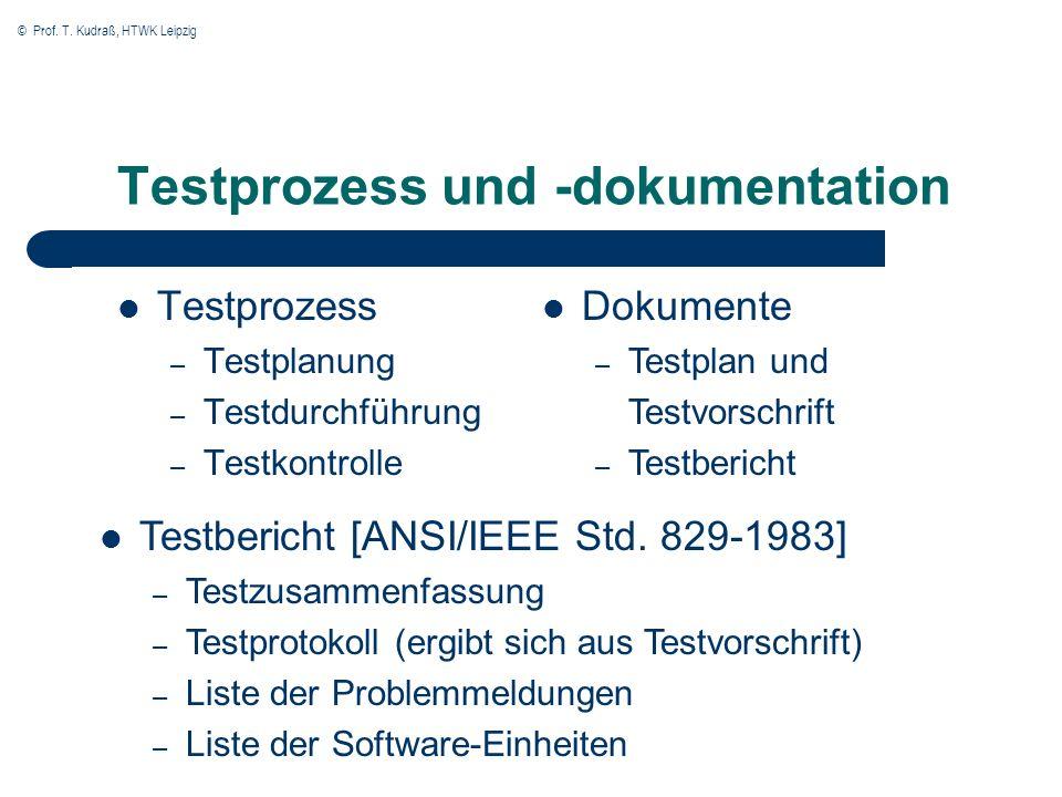 © Prof. T. Kudraß, HTWK Leipzig Testprozess und -dokumentation Testprozess – Testplanung – Testdurchführung – Testkontrolle Dokumente – Testplan und T