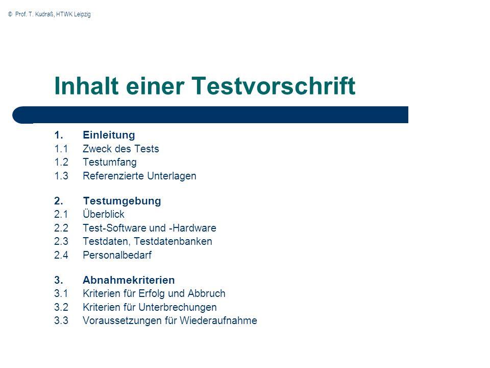 © Prof. T. Kudraß, HTWK Leipzig Inhalt einer Testvorschrift 1.Einleitung 1.1 Zweck des Tests 1.2Testumfang 1.3Referenzierte Unterlagen 2.Testumgebung