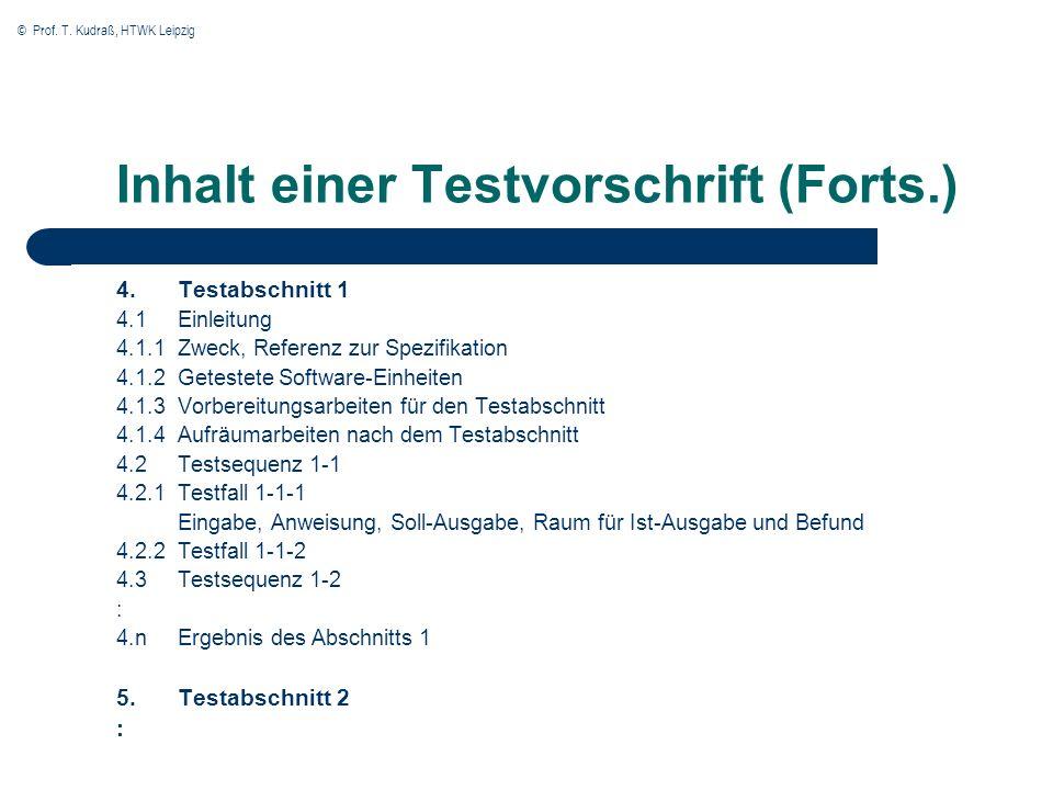 © Prof. T. Kudraß, HTWK Leipzig Inhalt einer Testvorschrift (Forts.) 4.Testabschnitt 1 4.1Einleitung 4.1.1Zweck, Referenz zur Spezifikation 4.1.2Getes