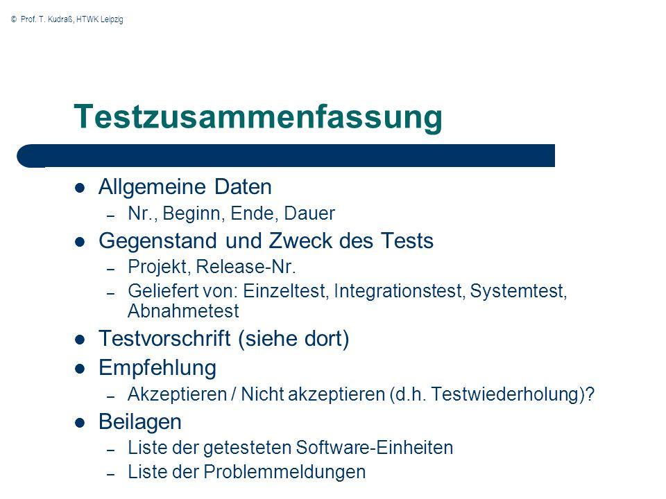 © Prof. T. Kudraß, HTWK Leipzig Testzusammenfassung Allgemeine Daten – Nr., Beginn, Ende, Dauer Gegenstand und Zweck des Tests – Projekt, Release-Nr.