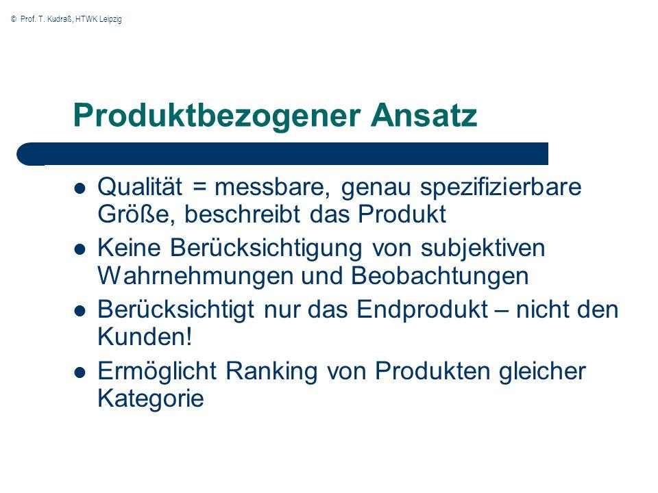 © Prof. T. Kudraß, HTWK Leipzig Produktbezogener Ansatz Qualität = messbare, genau spezifizierbare Größe, beschreibt das Produkt Keine Berücksichtigun