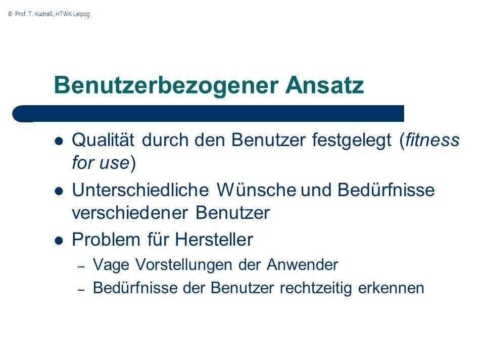 © Prof. T. Kudraß, HTWK Leipzig Benutzerbezogener Ansatz Qualität durch den Benutzer festgelegt (fitness for use) Unterschiedliche Wünsche und Bedürfn
