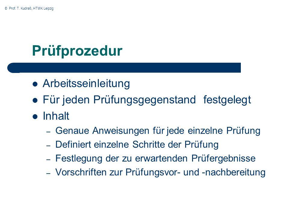 © Prof. T. Kudraß, HTWK Leipzig Prüfprozedur Arbeitsseinleitung Für jeden Prüfungsgegenstand festgelegt Inhalt – Genaue Anweisungen für jede einzelne