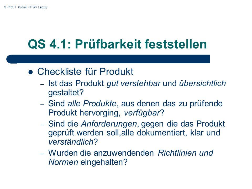 © Prof. T. Kudraß, HTWK Leipzig QS 4.1: Prüfbarkeit feststellen Checkliste für Produkt – Ist das Produkt gut verstehbar und übersichtlich gestaltet? –