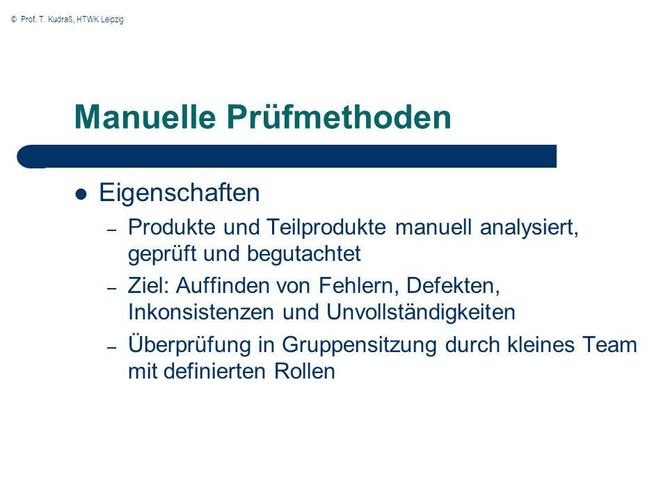 © Prof. T. Kudraß, HTWK Leipzig Manuelle Prüfmethoden Eigenschaften – Produkte und Teilprodukte manuell analysiert, geprüft und begutachtet – Ziel: Au