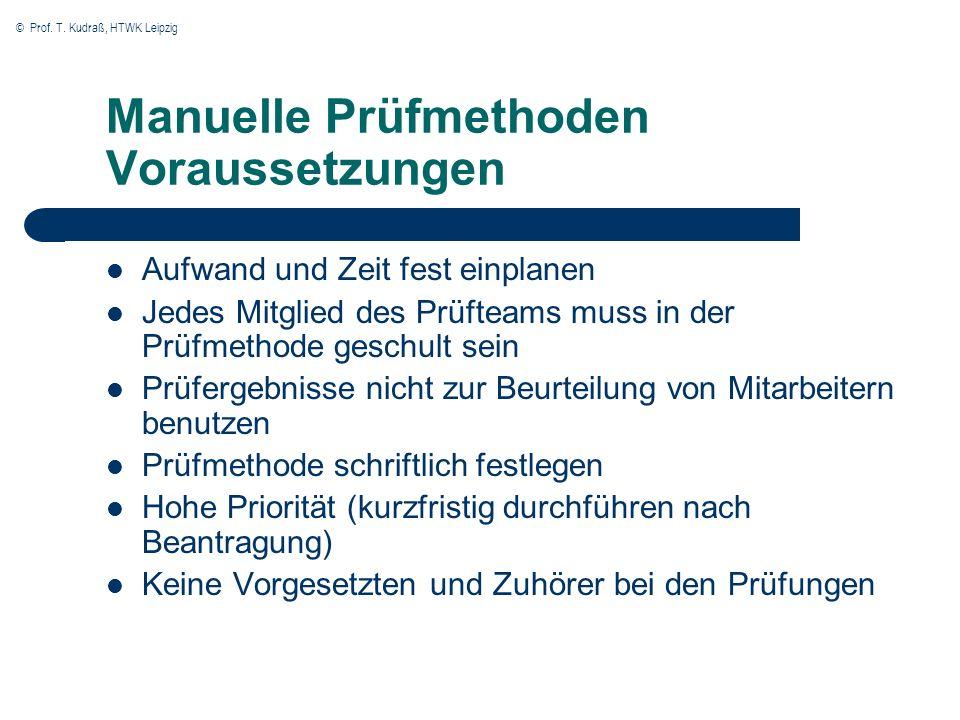 © Prof. T. Kudraß, HTWK Leipzig Manuelle Prüfmethoden Voraussetzungen Aufwand und Zeit fest einplanen Jedes Mitglied des Prüfteams muss in der Prüfmet