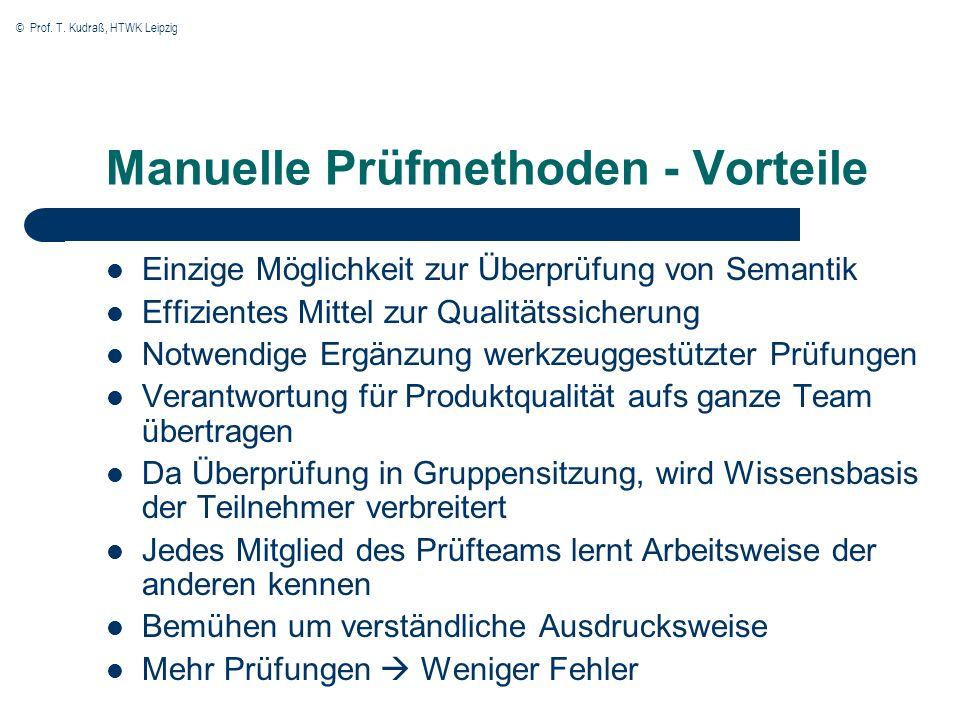 © Prof. T. Kudraß, HTWK Leipzig Manuelle Prüfmethoden - Vorteile Einzige Möglichkeit zur Überprüfung von Semantik Effizientes Mittel zur Qualitätssich