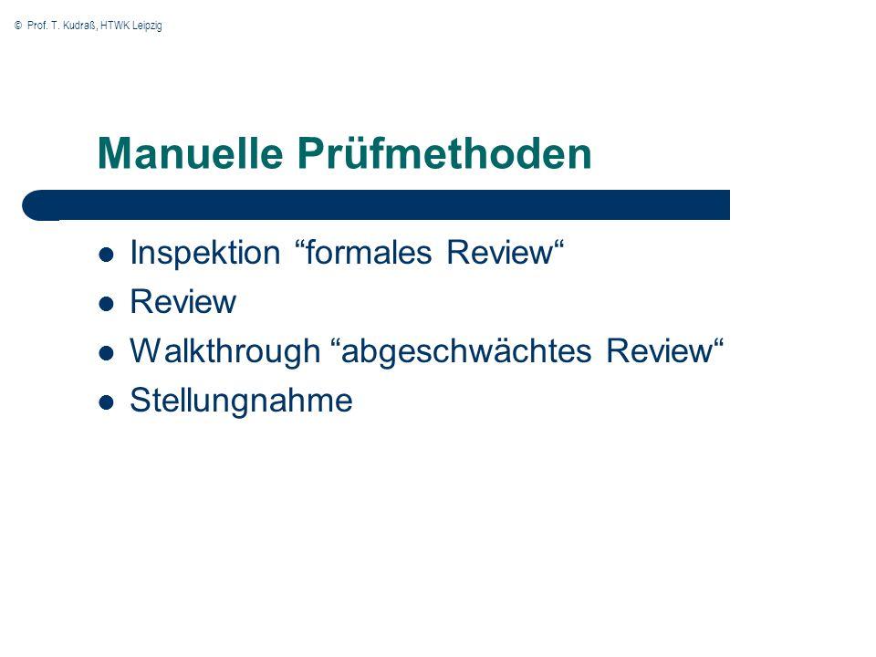 © Prof. T. Kudraß, HTWK Leipzig Manuelle Prüfmethoden Inspektion formales Review Review Walkthrough abgeschwächtes Review Stellungnahme