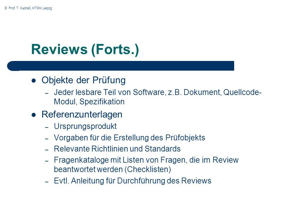 © Prof. T. Kudraß, HTWK Leipzig Reviews (Forts.) Objekte der Prüfung – Jeder lesbare Teil von Software, z.B. Dokument, Quellcode- Modul, Spezifikation