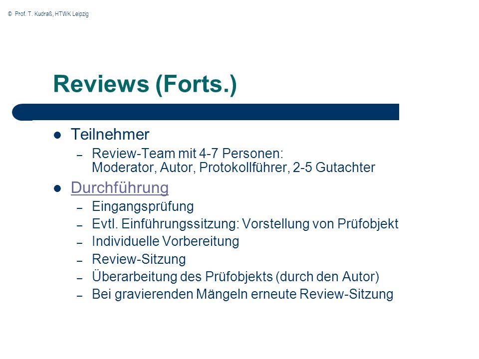 © Prof. T. Kudraß, HTWK Leipzig Reviews (Forts.) Teilnehmer – Review-Team mit 4-7 Personen: Moderator, Autor, Protokollführer, 2-5 Gutachter Durchführ