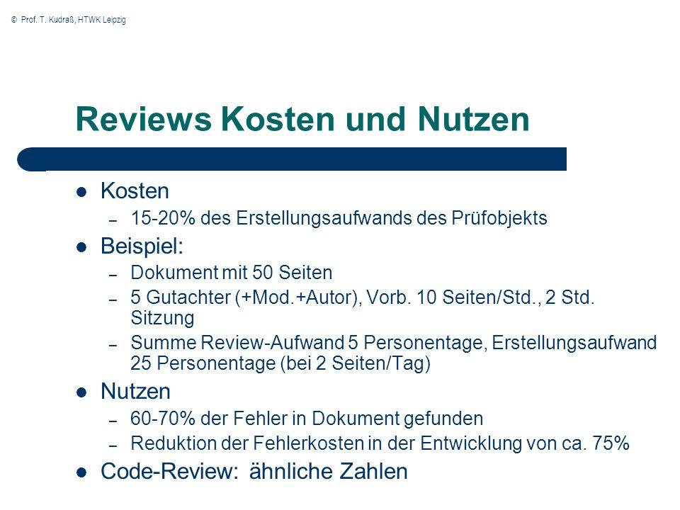 © Prof. T. Kudraß, HTWK Leipzig Reviews Kosten und Nutzen Kosten – 15-20% des Erstellungsaufwands des Prüfobjekts Beispiel: – Dokument mit 50 Seiten –