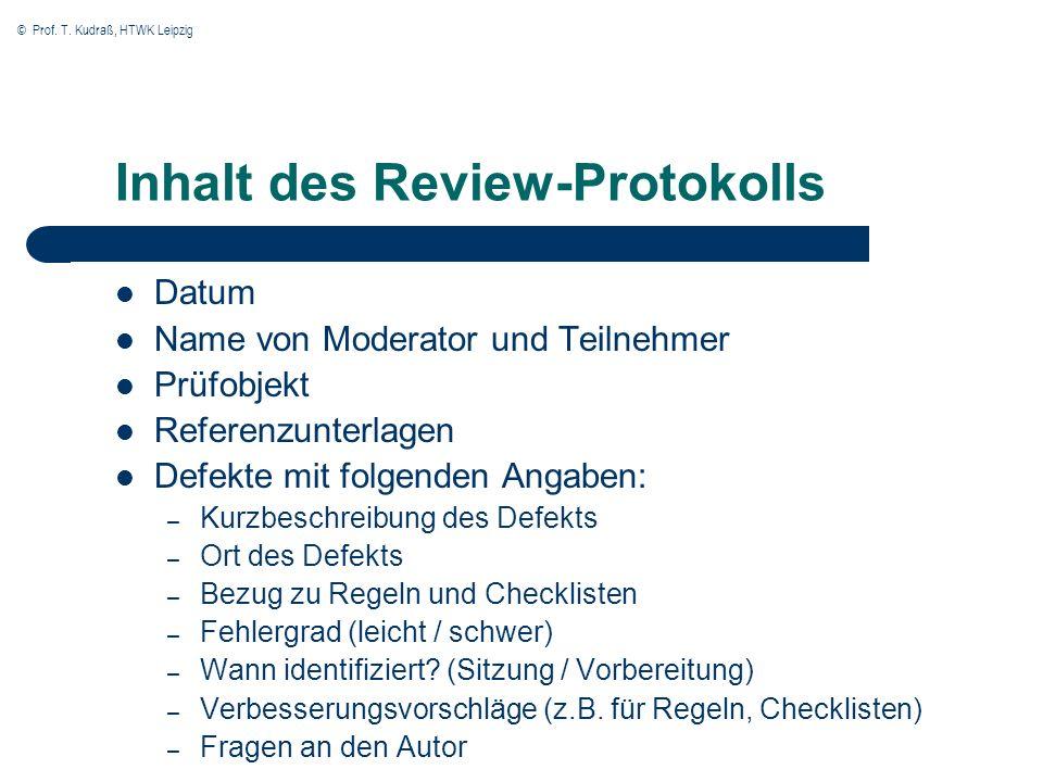 © Prof. T. Kudraß, HTWK Leipzig Inhalt des Review-Protokolls Datum Name von Moderator und Teilnehmer Prüfobjekt Referenzunterlagen Defekte mit folgend