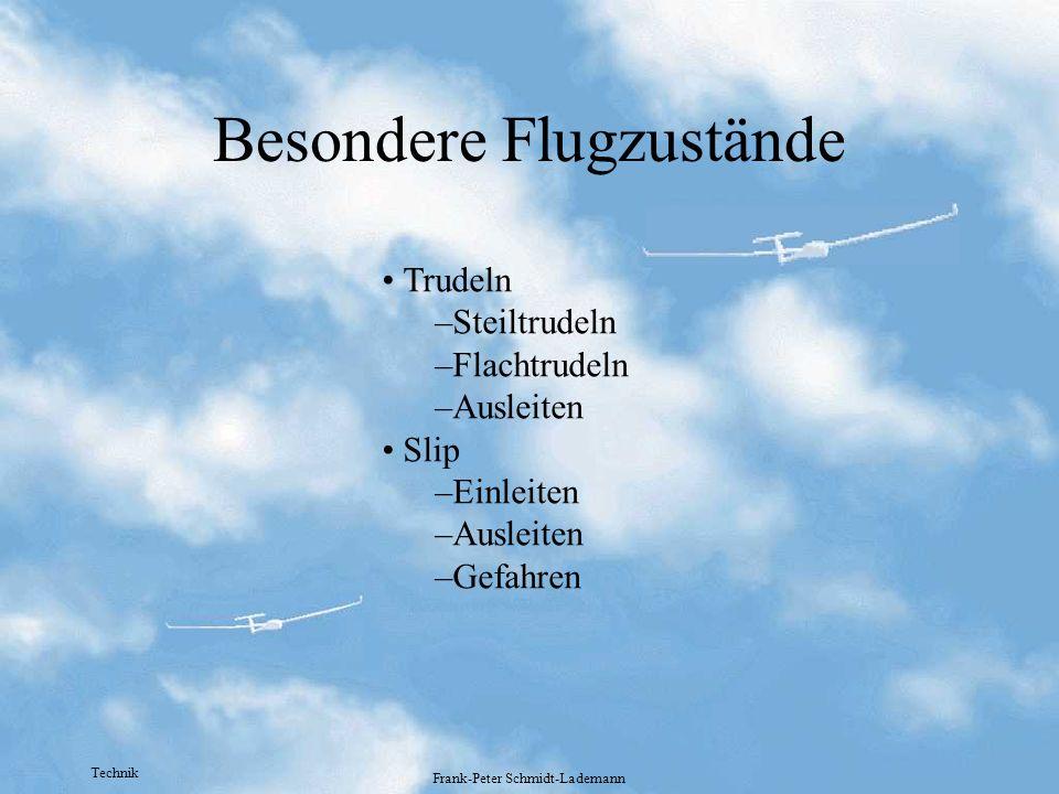 Technik Frank-Peter Schmidt-Lademann Besondere Flugzustände Trudeln –Steiltrudeln –Flachtrudeln –Ausleiten Slip –Einleiten –Ausleiten –Gefahren