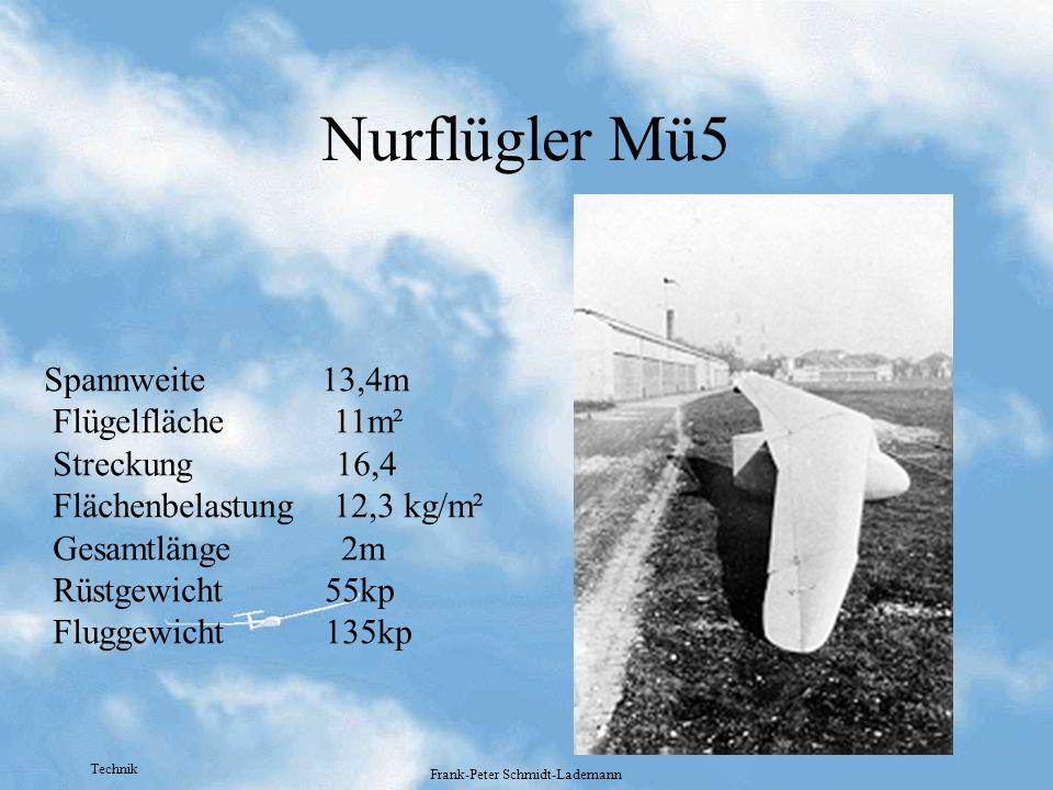 Technik Frank-Peter Schmidt-Lademann Nurflügler Mü5 Spannweite 13,4m Flügelfläche 11m² Streckung 16,4 Flächenbelastung 12,3 kg/m² Gesamtlänge 2m Rüstg