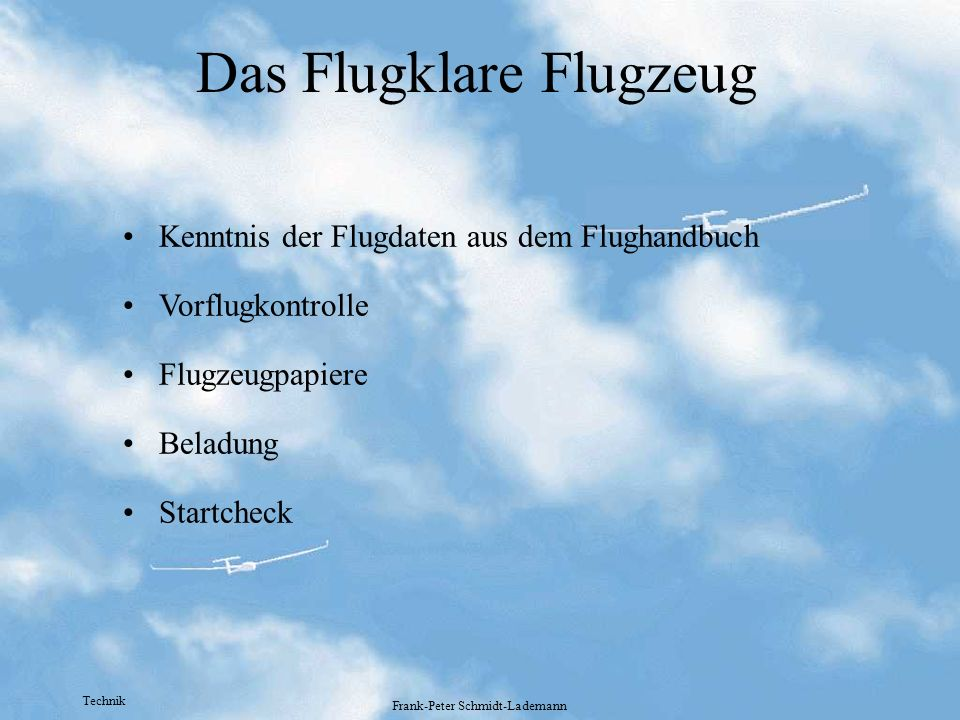 Technik Frank-Peter Schmidt-Lademann Das Flugklare Flugzeug Kenntnis der Flugdaten aus dem Flughandbuch Vorflugkontrolle Flugzeugpapiere Beladung Star