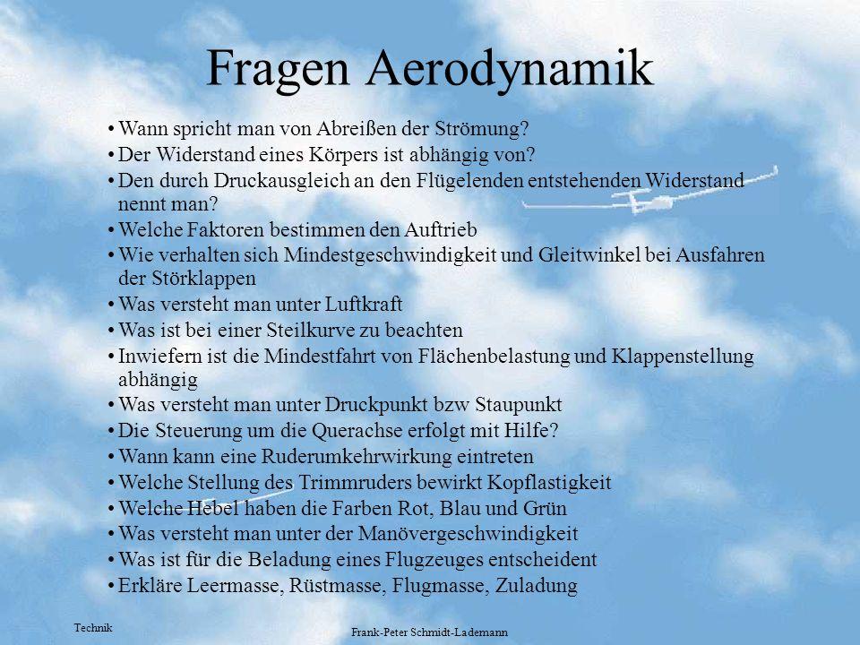 Technik Frank-Peter Schmidt-Lademann Fragen Aerodynamik Wann spricht man von Abreißen der Strömung? Der Widerstand eines Körpers ist abhängig von? Den