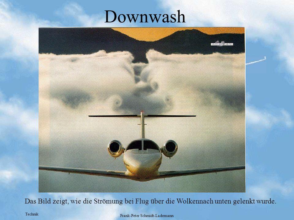 Technik Frank-Peter Schmidt-Lademann Downwash Das Bild zeigt, wie die Strömung bei Flug über die Wolkennach unten gelenkt wurde.