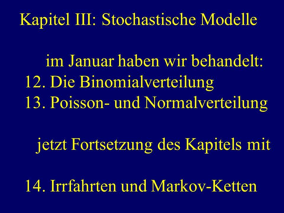 Kapitel III: Stochastische Modelle im Januar haben wir behandelt: 12. Die Binomialverteilung 13. Poisson- und Normalverteilung jetzt Fortsetzung des K