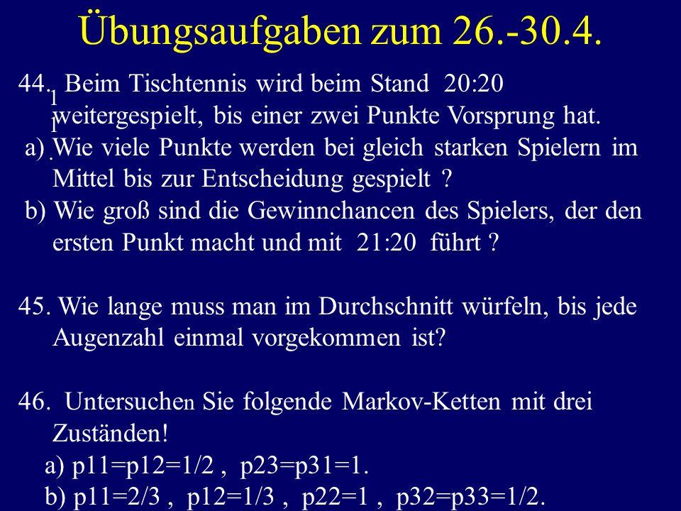 Übungsaufgaben zum 26.-30.4. 11. 11. 44. Beim Tischtennis wird beim Stand 20:20 weitergespielt, bis einer zwei Punkte Vorsprung hat. a) Wie viele Punk