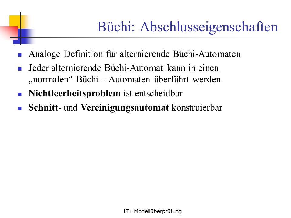 LTL Modellüberprüfung Büchi: Abschlusseigenschaften Analoge Definition für alternierende Büchi-Automaten Jeder alternierende Büchi-Automat kann in ein