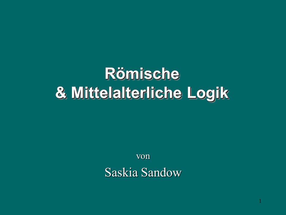 1 Römische & Mittelalterliche Logik von Saskia Sandow