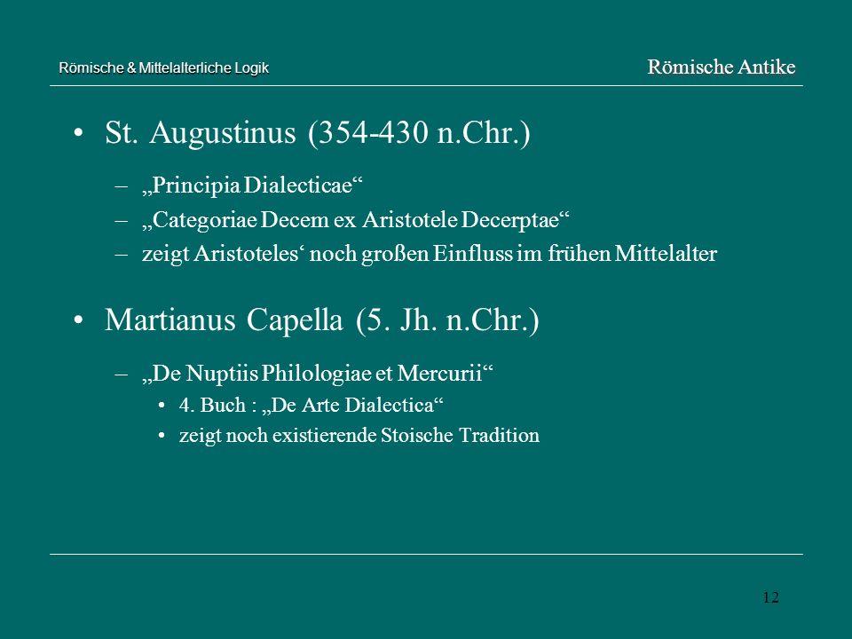 12 Römische & Mittelalterliche Logik St. Augustinus (354-430 n.Chr.) –Principia Dialecticae –Categoriae Decem ex Aristotele Decerptae –zeigt Aristotel