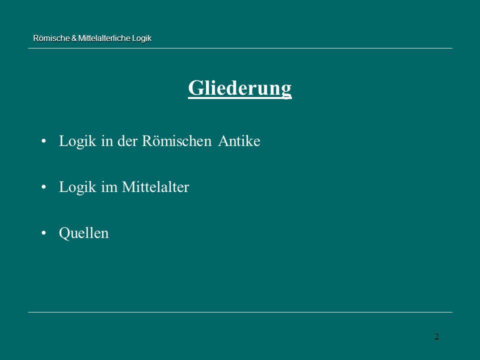 2 Römische & Mittelalterliche Logik Logik in der Römischen Antike Logik im Mittelalter Quellen Gliederung