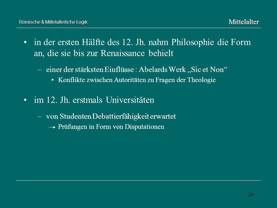 20 Römische & Mittelalterliche Logik in der ersten Hälfte des 12. Jh. nahm Philosophie die Form an, die sie bis zur Renaissance behielt –einer der stä