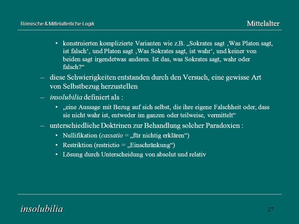 27 Römische & Mittelalterliche Logik konstruierten komplizierte Varianten wie z.B. Sokrates sagt Was Platon sagt, ist falsch, und Platon sagt Was Sokr
