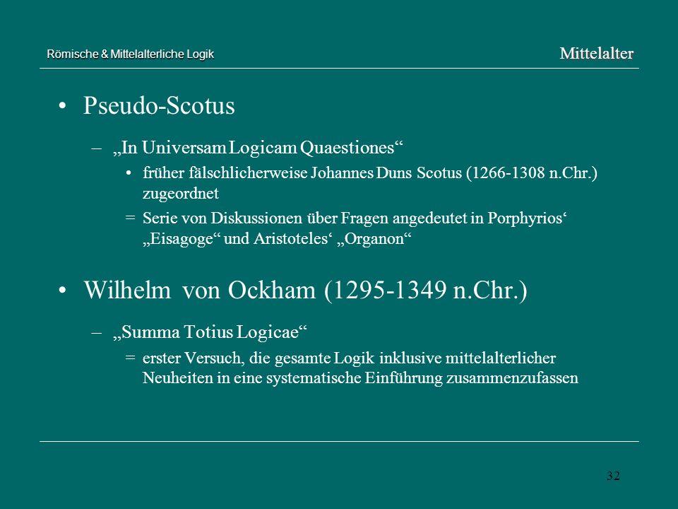 32 Römische & Mittelalterliche Logik Pseudo-Scotus –In Universam Logicam Quaestiones früher fälschlicherweise Johannes Duns Scotus (1266-1308 n.Chr.)