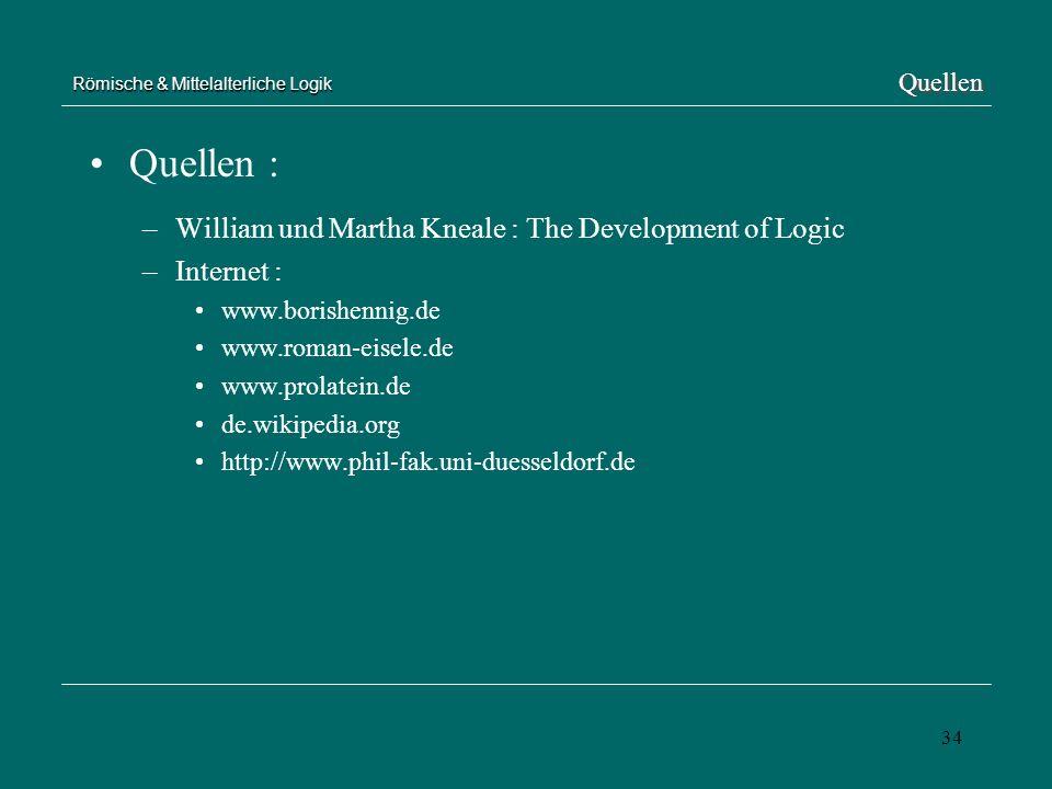 34 Römische & Mittelalterliche Logik Quellen : –William und Martha Kneale : The Development of Logic –Internet : www.borishennig.de www.roman-eisele.d