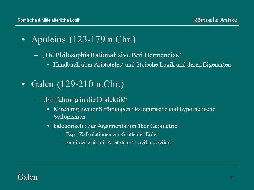 6 Römische & Mittelalterliche Logik Apuleius (123-179 n.Chr.) –De Philosophia Rationali sive Peri Hermeneias Handbuch über Aristoteles und Stoische Lo