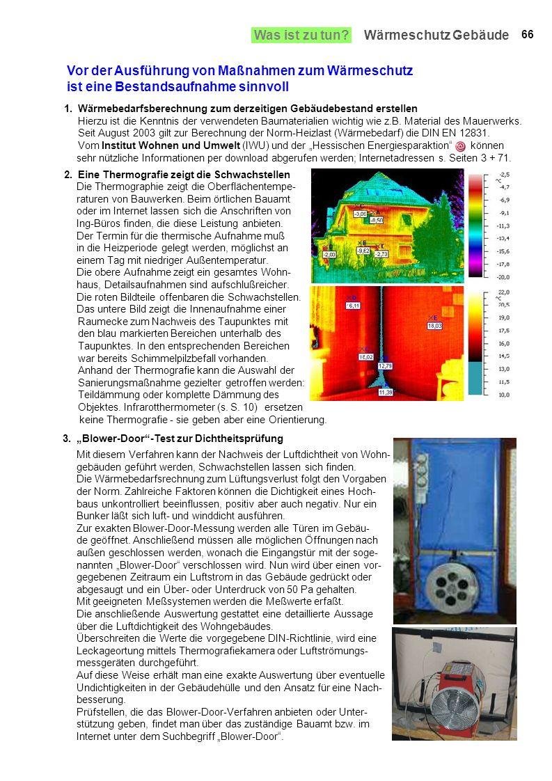 Mit diesem Verfahren kann der Nachweis der Luftdichtheit von Wohn- gebäuden geführt werden, Schwachstellen lassen sich finden. Die Wärmebedarfsrechnun