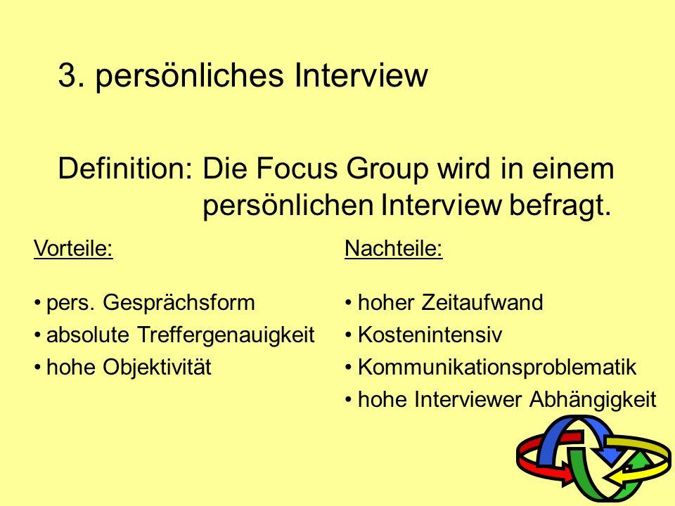 Definition: Hier wird die Focus Group in einem Telefongespräch interviewt. 2. telefonische Befragung Vorteile: geringer Zeitaufwand hohe Treffergenaui